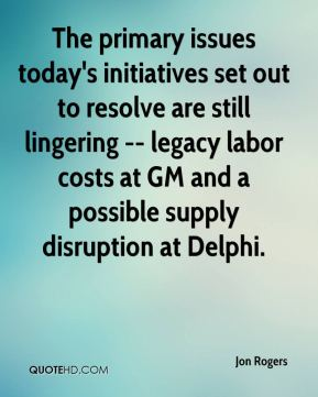 Jon Rogers  - The primary issues today's initiatives set out to resolve are still lingering -- legacy labor costs at GM and a possible supply disruption at Delphi.