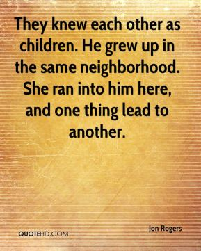 They knew each other as children. He grew up in the same neighborhood. She ran into him here, and one thing lead to another.