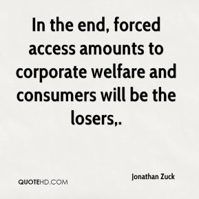 In the end, forced access amounts to corporate welfare and consumers will be the losers.