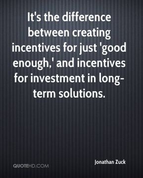 It's the difference between creating incentives for just 'good enough,' and incentives for investment in long-term solutions.
