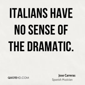 Jose Carreras - Italians have no sense of the dramatic.