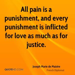 All pain is a punishment, and every punishment is inflicted for love as much as for justice.