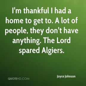 I'm thankful I had a home to get to. A lot of people, they don't have anything. The Lord spared Algiers.