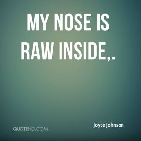 My nose is raw inside.