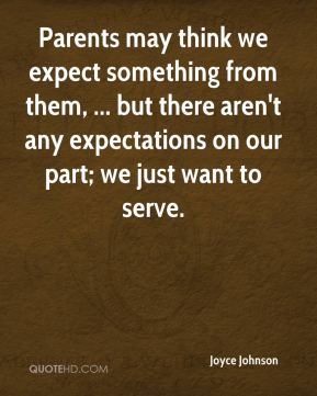 Parents may think we expect something from them, ... but there aren't any expectations on our part; we just want to serve.