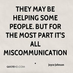 They may be helping some people. But for the most part it's all miscommunication.