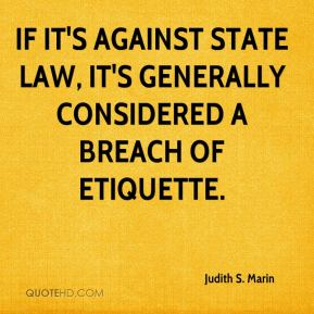 Judith S. Marin  - If it's against state law, it's generally considered a breach of Etiquette.