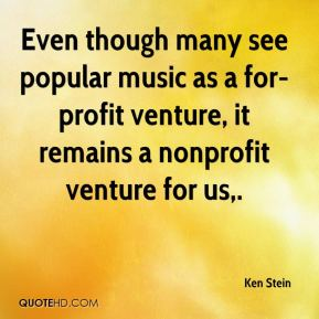 Even though many see popular music as a for-profit venture, it remains a nonprofit venture for us.