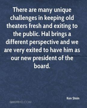 There are many unique challenges in keeping old theaters fresh and exiting to the public. Hal brings a different perspective and we are very exited to have him as our new president of the board.