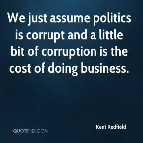 Kent Redfield  - We just assume politics is corrupt and a little bit of corruption is the cost of doing business.