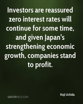 Koji Uchida  - Investors are reassured zero interest rates will continue for some time, and given Japan's strengthening economic growth, companies stand to profit.