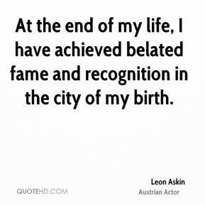 At the end of my life, I have achieved belated fame and recognition in the city of my birth.