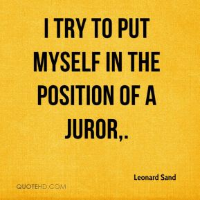 I try to put myself in the position of a juror.