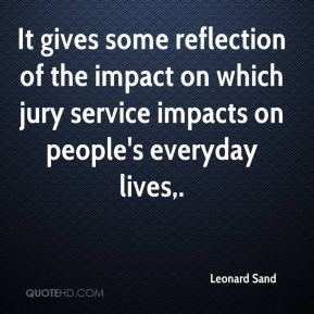 Leonard Sand  - It gives some reflection of the impact on which jury service impacts on people's everyday lives.