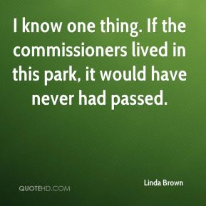 I know one thing. If the commissioners lived in this park, it would have never had passed.