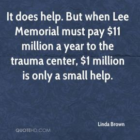 It does help. But when Lee Memorial must pay $11 million a year to the trauma center, $1 million is only a small help.