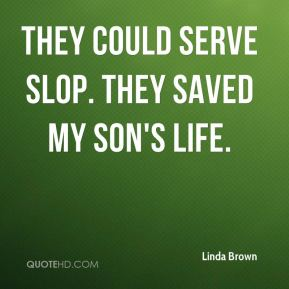 They could serve slop. They saved my son's life.