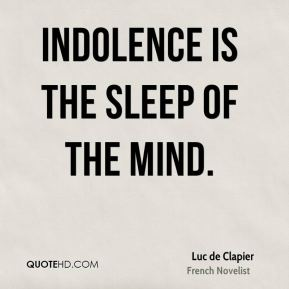 Luc de Clapier - Indolence is the sleep of the mind.