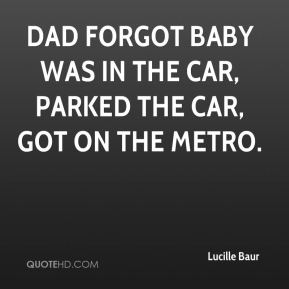 Dad forgot baby was in the car, parked the car, got on the Metro.