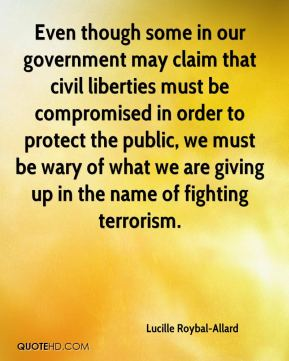 Even though some in our government may claim that civil liberties must be compromised in order to protect the public, we must be wary of what we are giving up in the name of fighting terrorism.