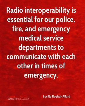 Radio interoperability is essential for our police, fire, and emergency medical service departments to communicate with each other in times of emergency.