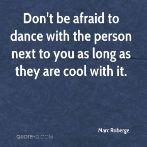Don't be afraid to dance with the person next to you as long as they are cool with it.