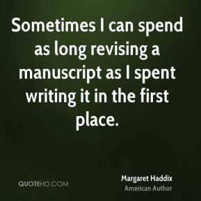 Sometimes I can spend as long revising a manuscript as I spent writing it in the first place.