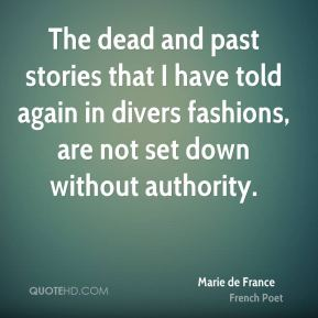 Marie de France - The dead and past stories that I have told again in divers fashions, are not set down without authority.