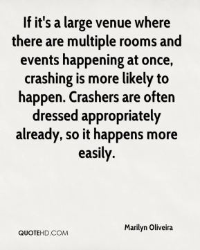 Marilyn Oliveira  - If it's a large venue where there are multiple rooms and events happening at once, crashing is more likely to happen. Crashers are often dressed appropriately already, so it happens more easily.