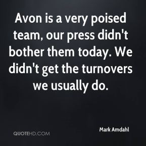 Avon is a very poised team, our press didn't bother them today. We didn't get the turnovers we usually do.