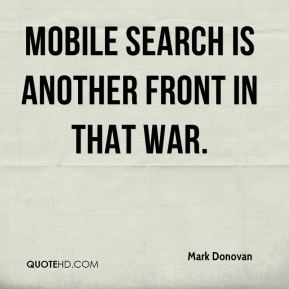 Mark Donovan  - Mobile search is another front in that war.
