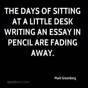 Mark Greenberg  - The days of sitting at a little desk writing an essay in pencil are fading away.