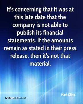 Mark Oline  - It's concerning that it was at this late date that the company is not able to publish its financial statements. If the amounts remain as stated in their press release, then it's not that material.