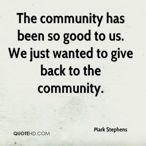 Mark Stephens  - The community has been so good to us. We just wanted to give back to the community.
