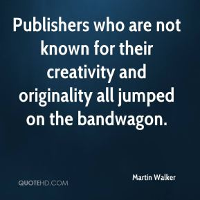 Martin Walker  - Publishers who are not known for their creativity and originality all jumped on the bandwagon.