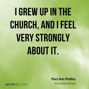Mary Ann Mobley - I grew up in the church, and I feel very strongly about it.