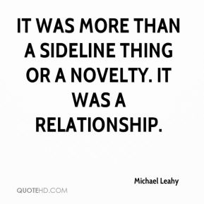 It was more than a sideline thing or a novelty. It was a relationship.