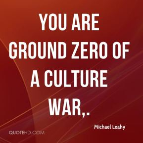 You are ground zero of a culture war.