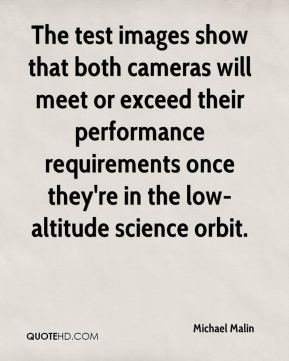 Michael Malin  - The test images show that both cameras will meet or exceed their performance requirements once they're in the low-altitude science orbit.