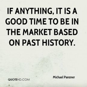 Michael Panzner  - If anything, it is a good time to be in the market based on past history.