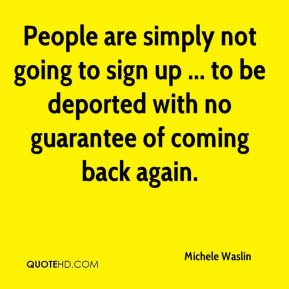 People are simply not going to sign up ... to be deported with no guarantee of coming back again.