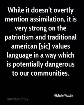 While it doesn't overtly mention assimilation, it is very strong on the patriotism and traditional american [sic] values language in a way which is potentially dangerous to our communities.
