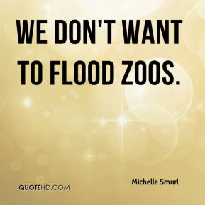 We don't want to flood zoos.