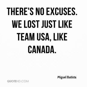 There's no excuses. We lost just like Team USA, like Canada.