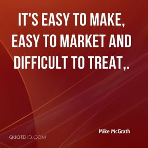 It's easy to make, easy to market and difficult to treat.