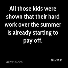 Mike Wolf  - All those kids were shown that their hard work over the summer is already starting to pay off.
