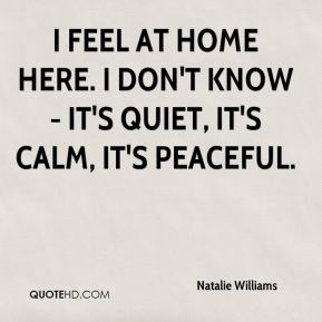 Natalie Williams  - I feel at home here. I don't know - it's quiet, it's calm, it's peaceful.