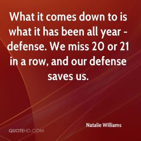 What it comes down to is what it has been all year - defense. We miss 20 or 21 in a row, and our defense saves us.