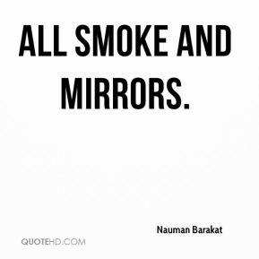 all smoke and mirrors.