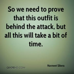 Navneet Sikera  - So we need to prove that this outfit is behind the attack, but all this will take a bit of time.